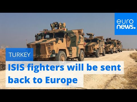 Turkey will begin sending ISIS fighters back to Europe 'from Monday', says minister