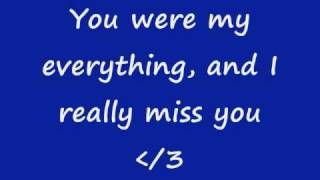 You were my everything & I really miss you. LYRICS