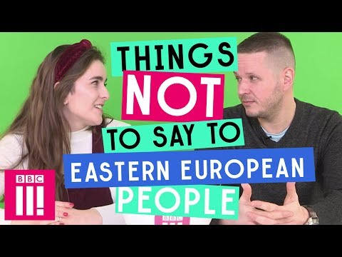 Things Not To Say To Eastern European People
