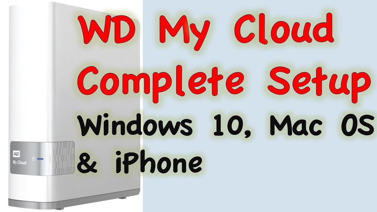 WD My Cloud Unboxing and Complete Setup on MacBook, Windows 10 PC, iPhone