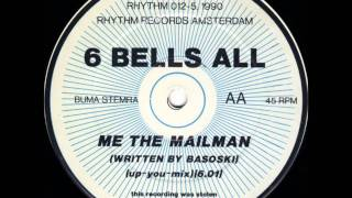 6 BELLS ALL - ME THE MAILMAN (UP- YOU- MIX) 1991