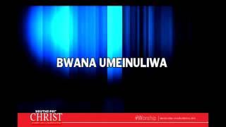 """""""BWANA UMEINULIWA"""""""