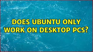 Does Ubuntu only work on Desktop PCs? (7 Solutions!!)