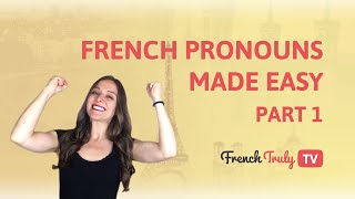 French pronouns made easy part 1