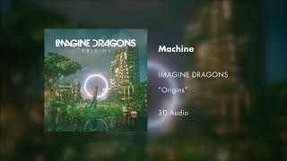 Imagine Dragons - Machine (3D AUDIO) Video