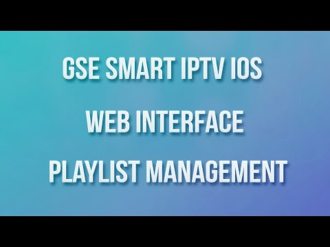 GSE SMART IPTV IOS WEB INTERFACE PLAYLIST MANAGEMENT