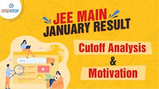 Jee main January results Cutoff Analysis and motivation | ATP STAR | Vineet Khatri