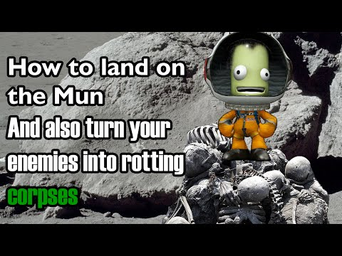KSP - How To Land On The Mun And Also Turn Your Enemies Into Rotting Corpses
