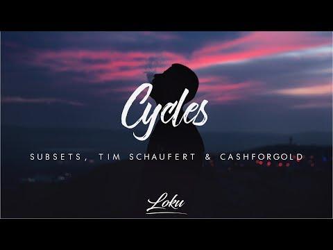 Subsets & Tim Schaufert - Cycles ft. CASHFORGOLD