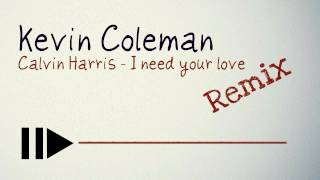 Calvin Harris - I need your love (Kevin Coleman Remix) ( *free download* )