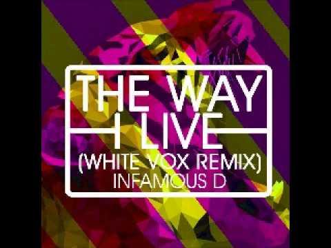 Infamous D - The Way I Live (White Vox Remix)