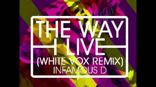 Infamous D - The Way I Live (White Vox Remix)