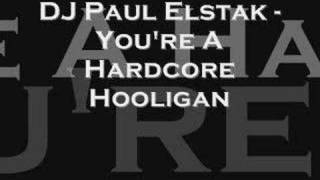 dj paul elstak you re a hardcore hooligan