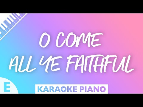O Come All Ye Faithful (Key of E - Piano Karaoke)