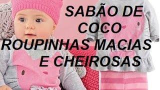 SABÃO DE COCO ROUPAS DO BEBÊ LIMPINHAS E CHEIROSAS