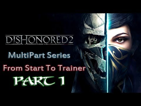 Dishonored 2: Hacking Everything From Start To Trainer Part 1
