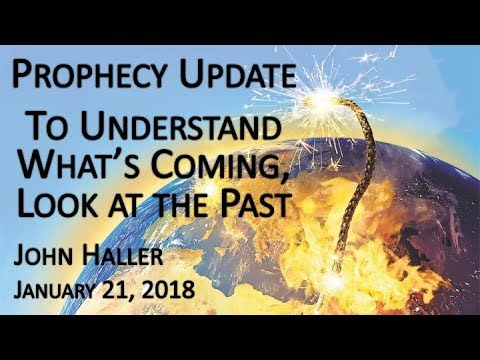 "2018 01 21 John Haller's Prophecy Update ""To Understand What's Coming, Look at the Past"""