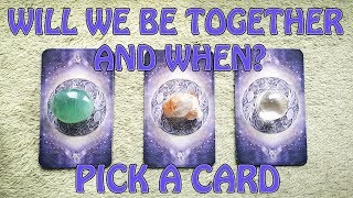 WILL WE BE TOGETHER AND WHEN? PICK A CARD TIMELESS
