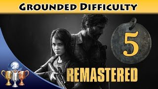 The Last of Us Remastered Grounded Walkthrough [PS4] - Chapter 5 Pittsburgh [1/2] (All Collectibles)