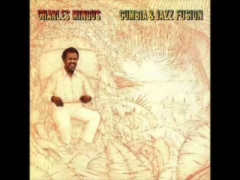 Charles Mingus.   Cumbia and Jazz Fusion
