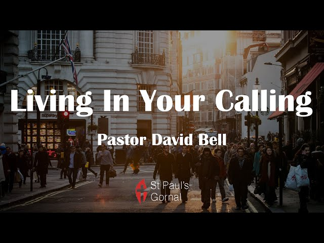 Living In Your Calling - Pastor David Bell