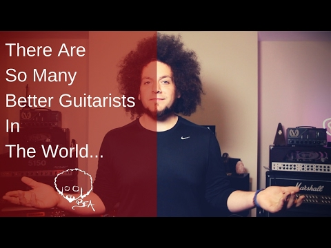 There Are So Many Better Guitarists In The World