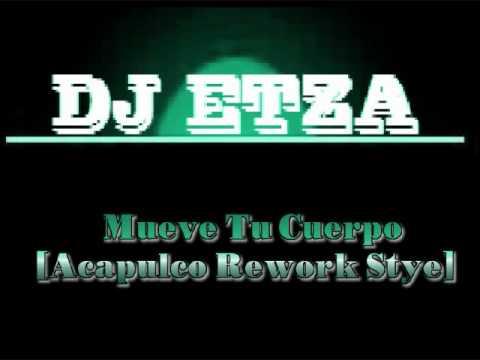 DJ EtZa - Mueve Tu Cuerpo [Acapulco Rework Stye 2011]