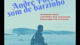 Baixar André Porto canta LANTERNA DOS AFOGADOS (PARALAMAS)