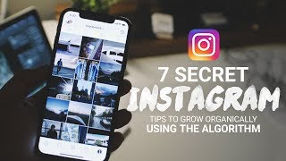 7 tips to INSTANTLY GROW your INSTAGRAM 2018 - Grow Organically using the ALGORITHM!!