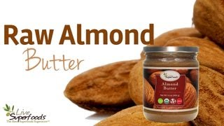 All About Raw Unpasteurized Almond Butter - Livesuperfoods.com