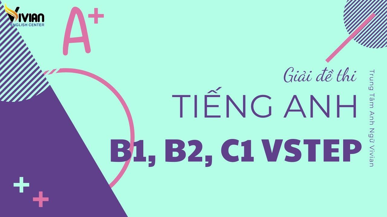 Giải đề thi tiếng Anh B1, B2, C1 thi tại ĐH Ngoại Ngữ - ĐHQG HN ngày 16/05/2020