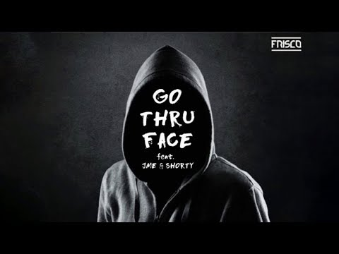 Go Thru Face - Frisco Feat. JME & Shorty