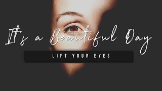 It's a Beautiful Day | Lift Your Eyes | 18 March 2021