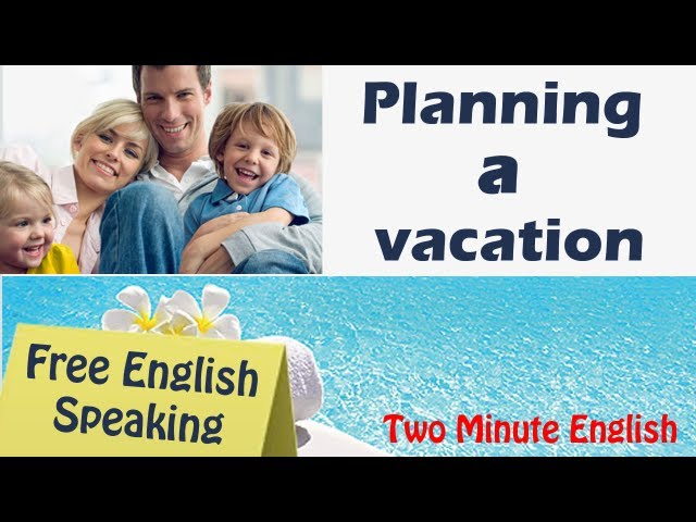 Planning a vacation - Free English speaking course