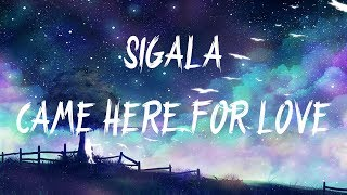 Sigala, Ella Eyre - Came Here For Love (Lyrics / Lyric Video)