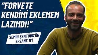 Forvete Kendimi Eklemem Lazımdı! 😂 (Semih Şentürk'ün #Efsane11'i)