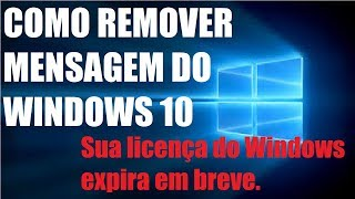 COMO REMOVER MENSAGEM NO WINDOWS 10 (Sua licença do Windows expira em breve)RESOLVIDO!