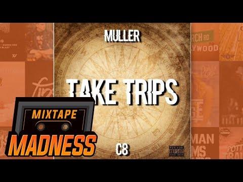 Muller x C8 - Take Trips | @MixtapeMadness