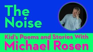 The Noise - Kids' Poems and Stories With Michael Rosen Video