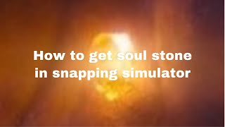 How to get soul stone in snapping simulator | ROBLOX