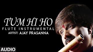 Tum Hi Ho - Flute Instrumental | Ajay Prasanna | Mithoon | Full Audio | T-Series classics