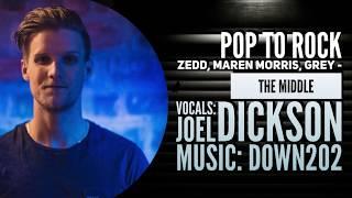 Zedd, Maren Morris, Grey - The Middle [Ft. Joel Dickson] (Pop To Rock) Cover