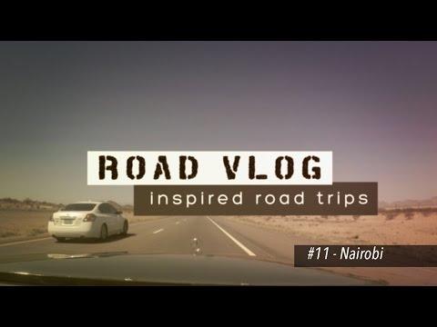 Road Vlog - Inspired Road Trips - Ep 11- Nairobi