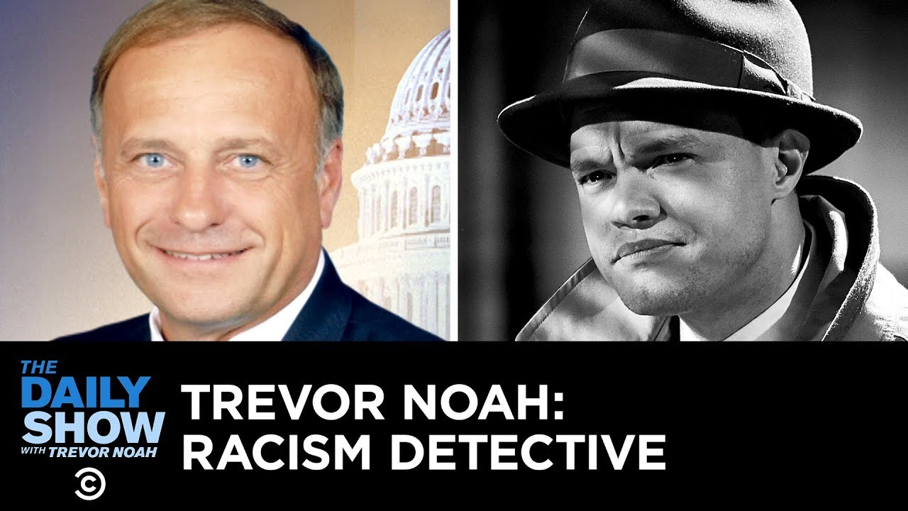 is-rep-steve-king-racist-enter-trevor-noah-racism-detective-the-daily-show