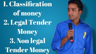 Classification of Money and Legal tender Money ( Fiat and Fiduciary money) near money....