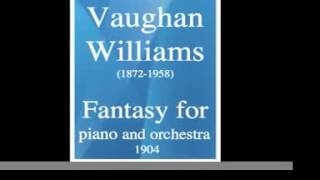 Ralph Vaughan Williams (1872-1958) : Fantasy for piano and orchestra (1904)