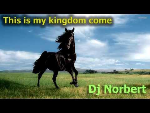 This is my kingdom come (Dj Norbert Remix)
