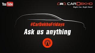 #CarDekhoFridays:Ask Us Anything! Mahindra Marazzo, New Ciaz Details, Tata Nexon Crash Test & more!