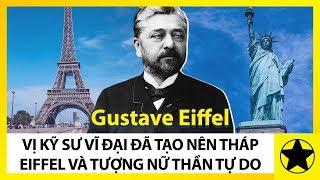 """Gustave Eiffel - """"Kỹ Sư Vĩ Đại"""" Đã Tạo Nên Tháp Eiffel Và Tượng Nữ Thần Tự Do"""