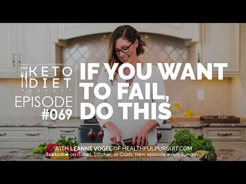 #069 The Keto Diet Podcast: If You Want to Fail, Do This